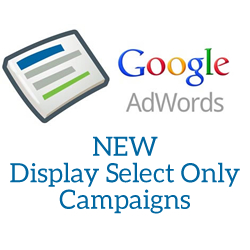 Google AdWords Quietly Launches Display Select Only Campaigns