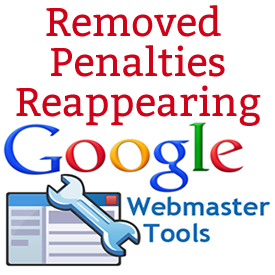 Google Penalties Reappearing In Manual Spam Action of Webmaster Tools