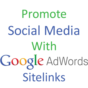 Using AdWords Sitelinks to Promote Social Media Accounts