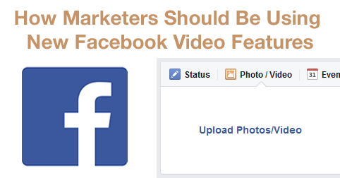 How Marketers Should Be Using New Facebook Video Features