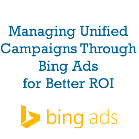 Managing Unified Campaigns Through Bing Ads for Better ROI