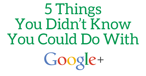googleplus5things