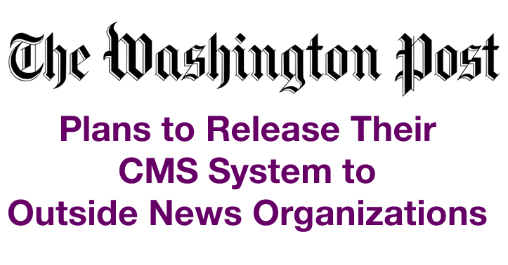 The Washington Post Plans to Release their CMS Platform to Outside News Organizations