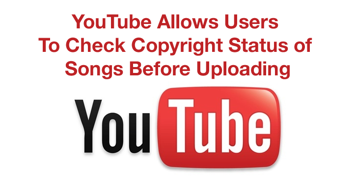 YouTube Allows Users To Check Copyrighted Songs Status Before Uploading