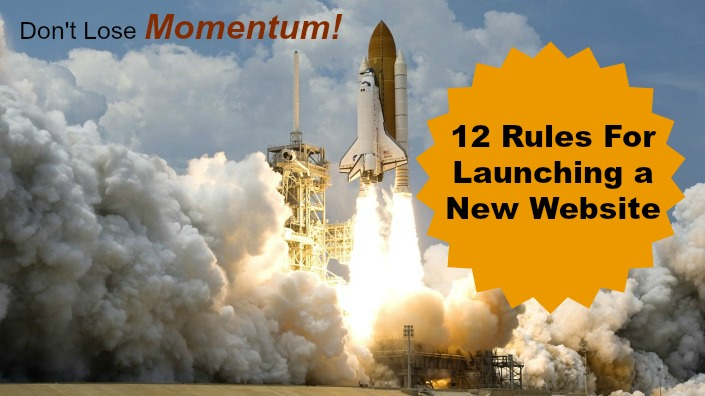 Don't Lose Momentum: 12 Rules For Launching a New Website
