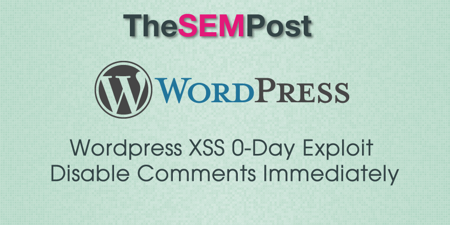 WordPress XSS Unpatched Zero Day Exploit Discovered; Disable Comments Immediately