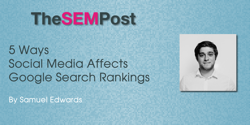 5 Ways Social Media Affects Google Search Rankings