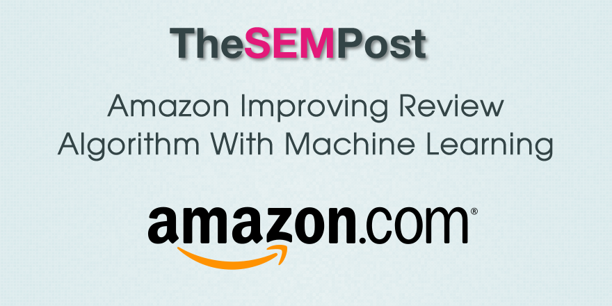Amazon Improving Review Algorithm With Machine Learning