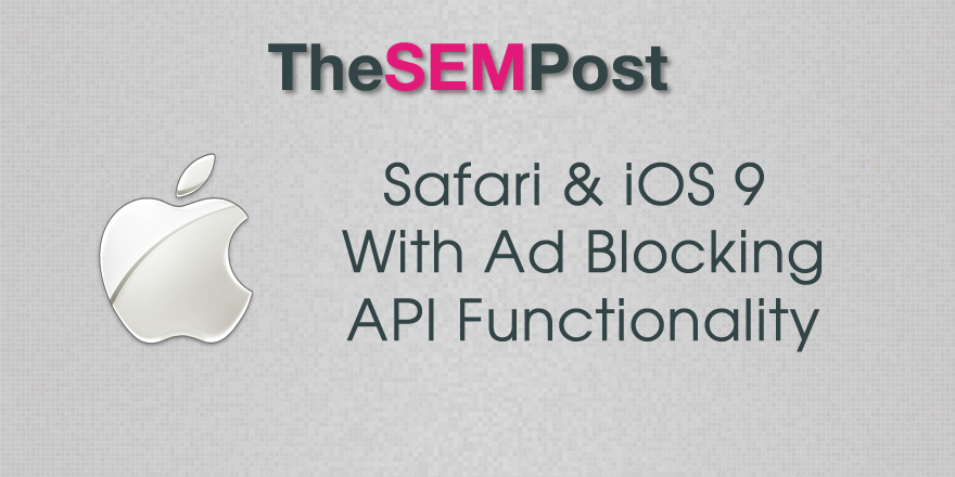 Safari & iOS 9 With New Ad Blocking API Functionality