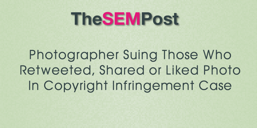 Photographer Suing Those Who Retweeted and Liked Photo in Copyright Infringement Case