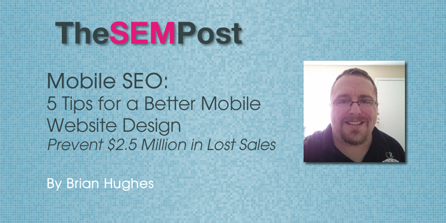 5 Tips for Better Mobile Website Design: How to Prevent $2.5+ Million in Lost Sales