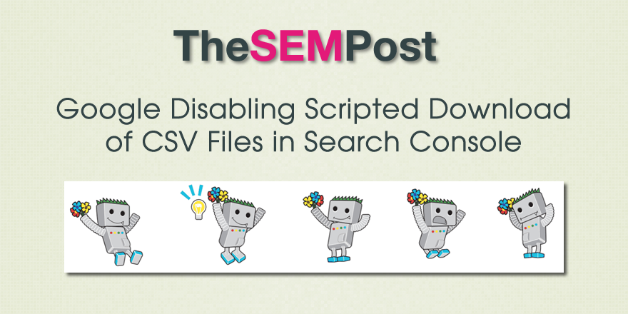 Google Disabling Scripted Download of CSV Files in Search Console