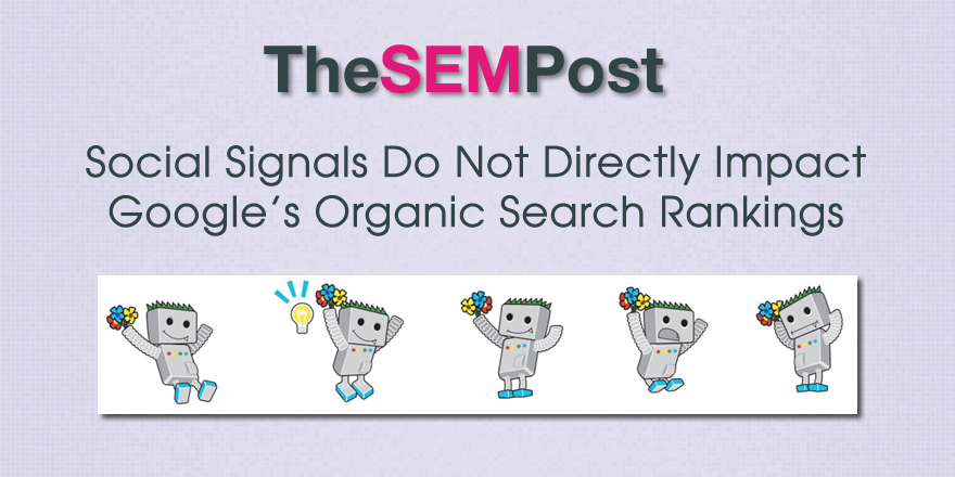 Social Signals Do Not Directly Impact Google Search Rankings
