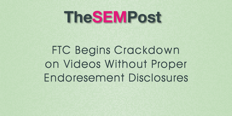 FTC Targeting Videos Without Proper Endorsement Disclosures