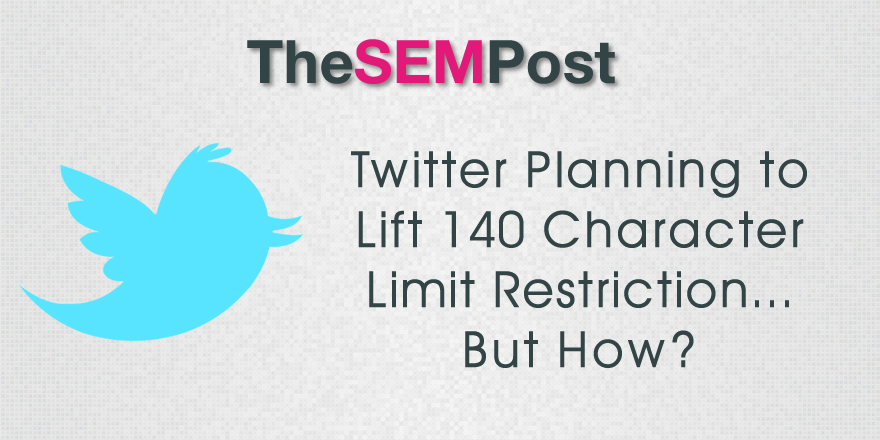 Twitter Planning to Lift 140 Character Restriction… But How?