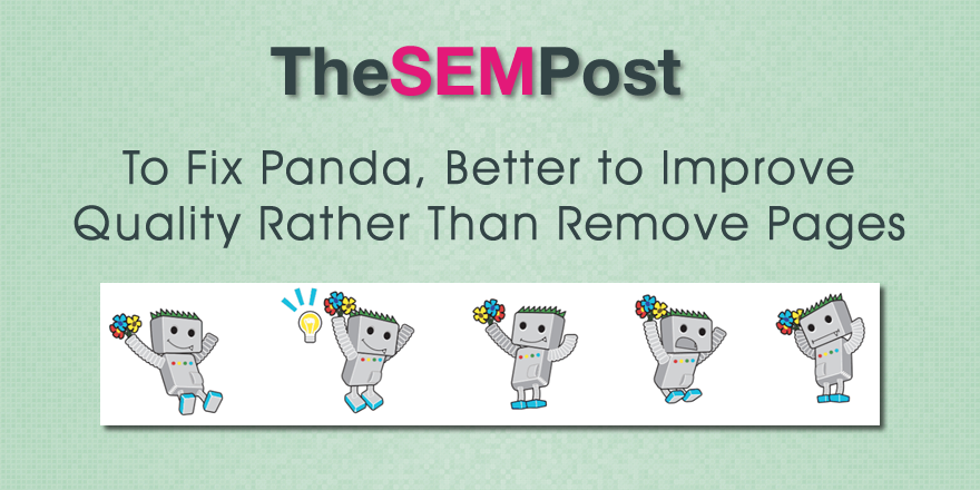 To Fix Panda, Better to Improve Quality Content Than Remove Pages