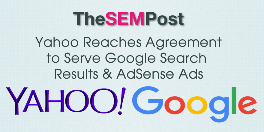 Yahoo Reaches Agreement to Serve Google Search Results & AdSense Ads