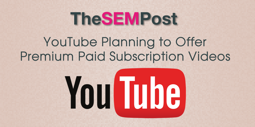 YouTube to Offer Premium Paid Subscription Videos