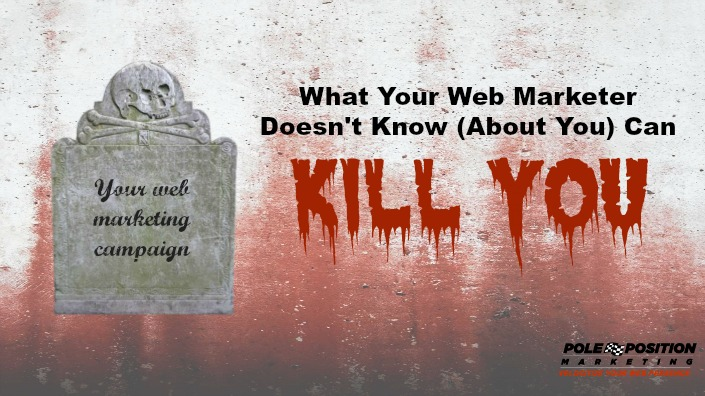 What Your Web Marketer Doesn't Know (About You) Can Kill You