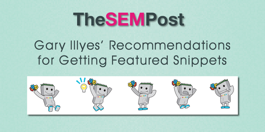 Gary Illyes' Recommendations for Getting Featured Snippets