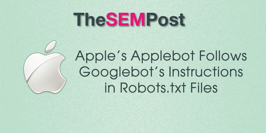 Apple's Applebot Follows Googlebot's Instructions in Robots.txt Files