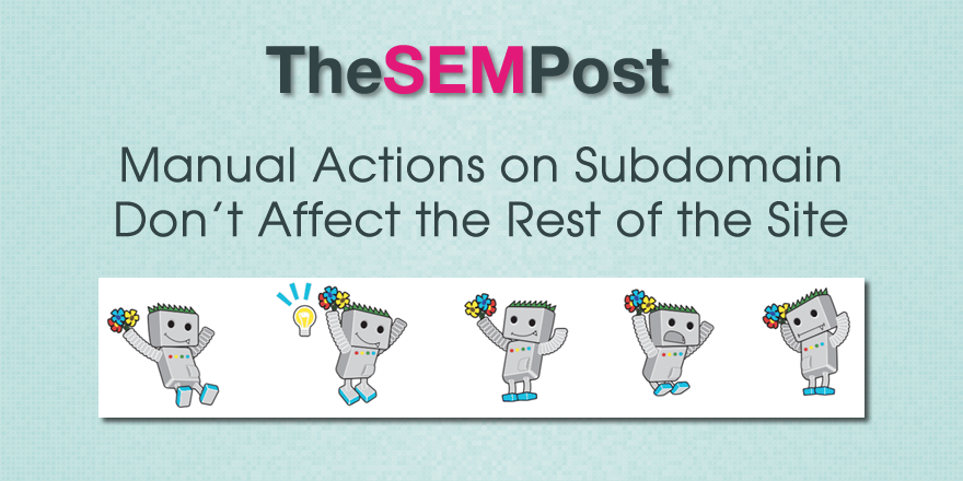 Google Manual Actions on a Subdomain Don't Affect Rest of the Site