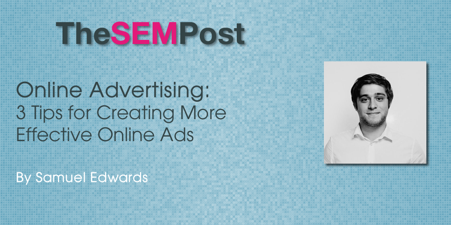 3 Tips for Creating More Effective Online Ads