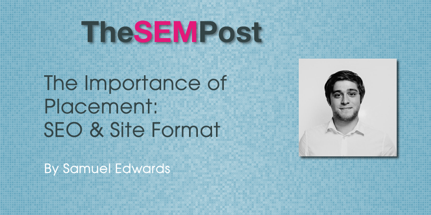 The Importance Of Placement: SEO And Site Format