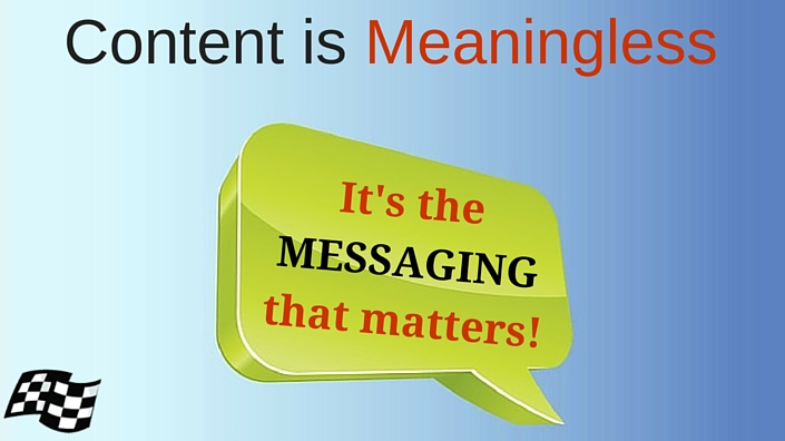 Content is Meaningless – It's The Messaging That Matters