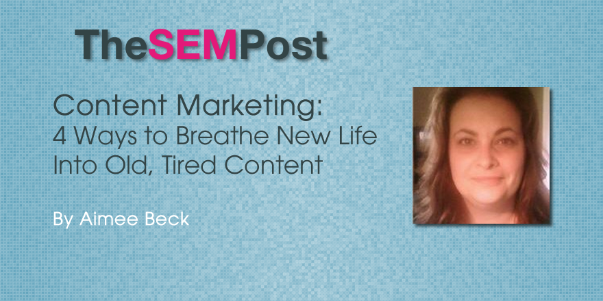 4 Ways to Breathe New Life Into Old, Tired Content