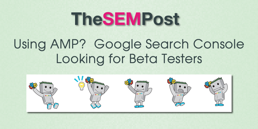Using AMP?  Google Search Console Looking for Beta Testers