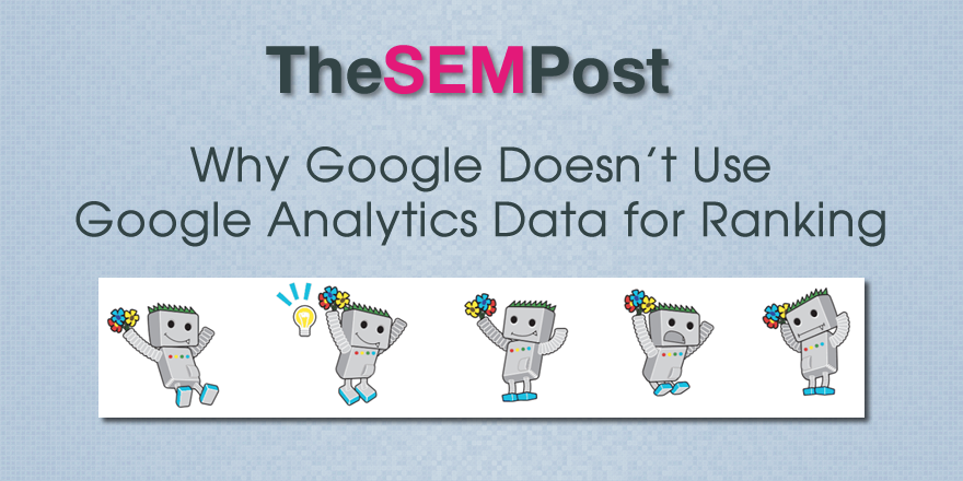 Why Google Doesn't Use Google Analytics for Ranking Purposes