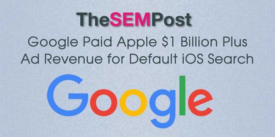 Google Paid Apple $1B Plus Ad Revenue for Default iOS Search