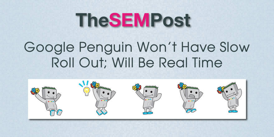 google penguin slow roll out