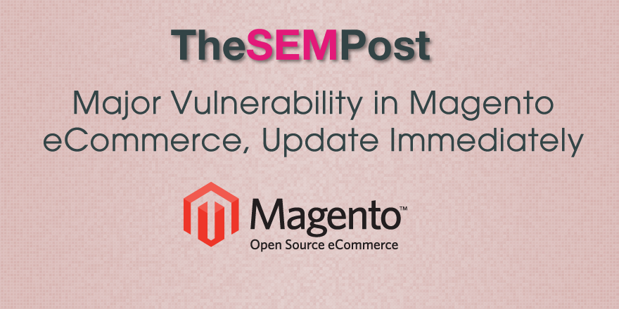 Major Vulnerability in Magento eCommerce, Update Immediately