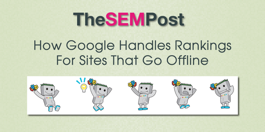How Google Handles Rankings for Sites That Go Offline