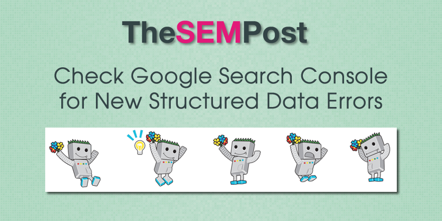 Check Google Search Console for New Structured Data Errors