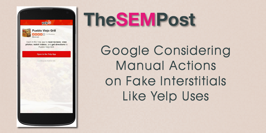 Google Considering Manual Actions on Fake App Interstitials Like Yelp Uses