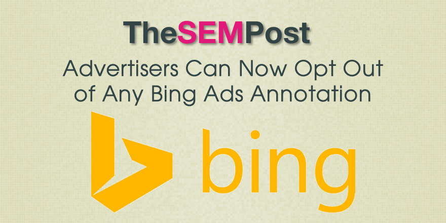 Advertisers Can Opt Out of Any Bing Ads Annotation