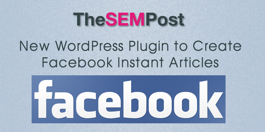 New WordPress Plugin to Create Facebook Instant Articles