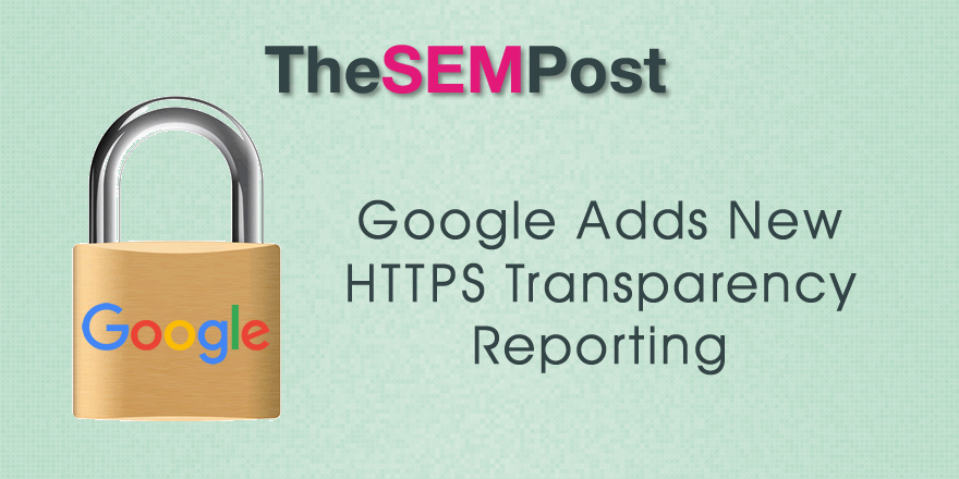 Google Adds New HTTPS Transparency Report