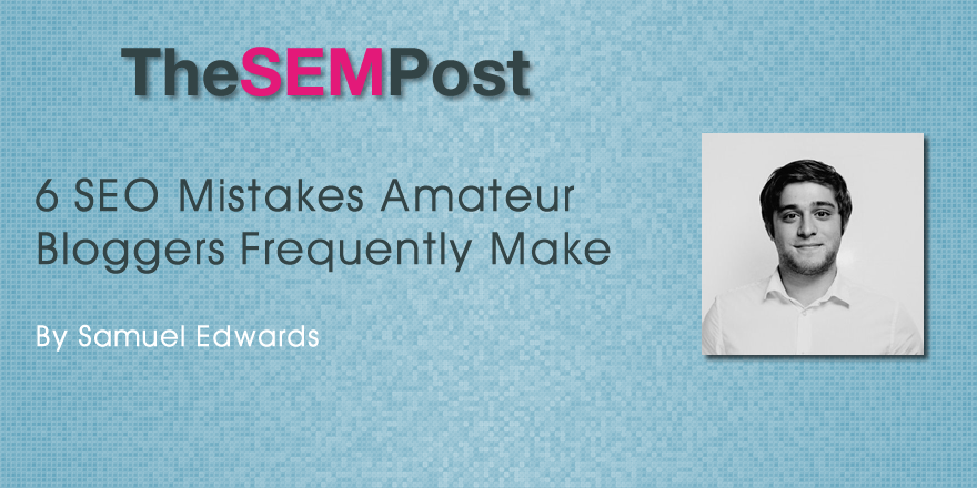 6 SEO Mistakes Amateur Bloggers Frequently Make
