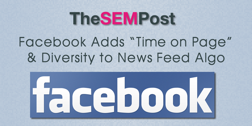 "Facebook Adds ""Time on Page"", Diversity To News Feed Algo"