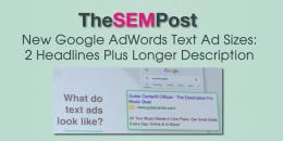 New Google AdWords Text Ad Sizes: 2 Headlines Plus Longer Description