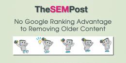 No Google Ranking Advantage to Removing Older Content