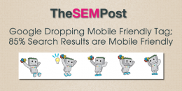 Google Dropping Mobile Friendly Tag; 85% Mobile Search Results are Mobile Friendly