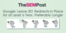 Google: Leave 301 Redirects in Place at Least a Year, Preferably Longer