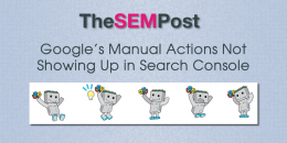 Google's Manual Actions Not Showing Up In Google Search Console