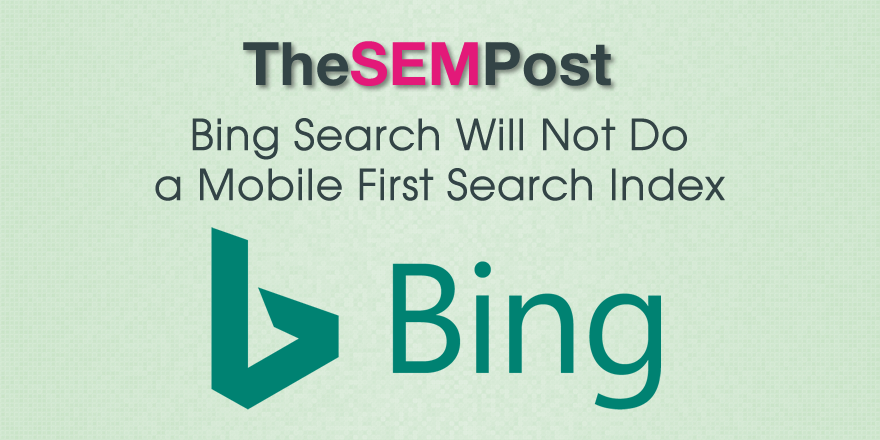 Bing Search Will Not Do Mobile First Search Index