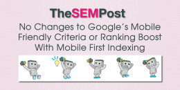 No Changes to Mobile Friendly Criteria or Ranking Boost With Mobile First Indexing
